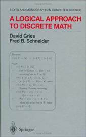 A Logical Approach to Discrete Math - Gries, David / Schneider, Fred B. / Horning, James J.