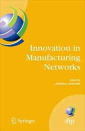 Innovation in Manufacturing Networks: Eighth Ifip International Conference on Information Technology for Balanced Automation Syste - Azevedo, Americo / Azevedo, Ama(c)Rico / Azevedo, Am Rico