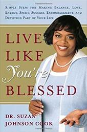 Live Like You're Blessed: Simple Steps for Making Balance, Love, Energy, Spirit, Success, Encouragement, and Devotion Part of Your - Cook, Suzan Johnson