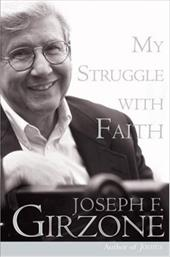 My Struggle with Faith - Girzone, Joseph F.