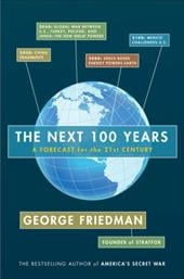 The Next 100 Years: A Forecast for the 21st Century - Friedman, George