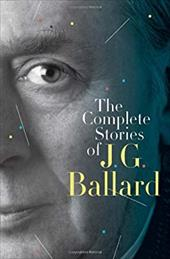 The Complete Stories of J. G. Ballard - Ballard, J. G. / Amis, Martin