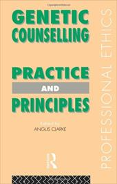 Genetic Counselling: Practice and Principles - Clarke Angus / Clarke, Angus