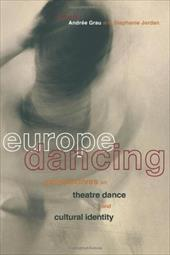 Europe Dancing: Perspectives on Theatre, Dance, and Cultural Identity - Jordan, Stephanie / Grau, Andree