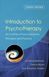 Introduction to Psychotherapy: An Outline of Psychodynamic Principles and Practice - Bateman, Anthony / Brown, Dennis / Pedder, Jonathan
