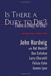 Is There a Duty to Die?: And Other Essays in Bioethics - Hardwig, John / Churchill, Larry R.
