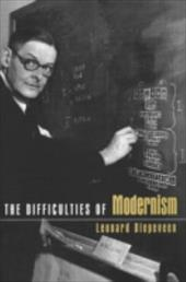 The Difficulties of Modernism - Diepeveen, Leonard / Diepeveen, L. / Diepeveen Leona