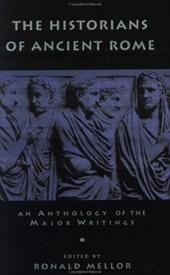 The Historians of Ancient Rome: An Anthology of the Major Writings - Mellor, Ronald / Mellor, Ron
