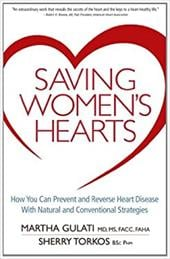 Saving Women's Hearts: How You Can Prevent and Reverse Heart Disease with Natural and Conventional Strategies - Gulati, Martha / Torkos, Sherry