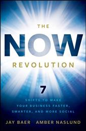 The Now Revolution: 7 Shifts to Make Your Business Faster, Smarter, and More Social - Baer, Jay / Naslund, Amber