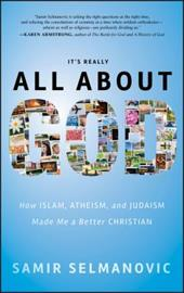 It's Really All about God: How Islam, Atheism, and Judaism Made Me a Better Christian - Selmanovic, Samir