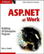 ASP.Net at Work: Building 10 Enterprise Projects [With CDROM] - Smith, Eric A.