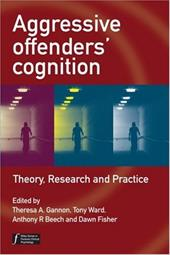 Aggressive Offenders' Cognition: Theory, Research and Practice - Gannon, Theresa A. / Ward, Tony / Beech, Anthony R.