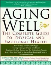 Aging Well: The Complete Guide to Physical and Emotional Health - Wei, Jeanne Y. / Levkoff, Sue / Richmond, Julius B.