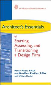 Architect's Essentials of Starting, Assessing, and Transitioning a Design Firm - Piven, Peter / Perkins, Bradford / Mandel, William