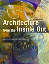 Architecture from the Inside Out: From the Body, the Senses, the Site, and the Community - Franck, Karen A. / Lepori, R. Bianca