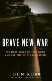 Brave New War: The Next Stage of Terrorism and the End of Globalization - Robb, John