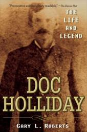 Doc Holliday: The Life and Legend - Roberts, Gary L.