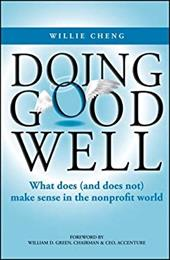 Doing Good Well: What Does (and Does Not) Make Sense in the Nonprofit World - Cheng, Willie / Green, William D.