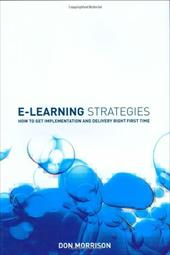 E-Learning Strategies: How to Get Implementation and Delivery Right First Time - Morrison, Don