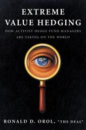 Extreme Value Hedging: How Activist Hedge Fund Managers Are Taking on the World - Orol, Ronald D.