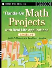 Hands-On Math Projects with Real-Life Applications, Grades 3-5 - Muschla, Judith A. / Muschla, Gary Robert