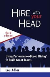 Hire with Your Head: Using Performance-Based Hiring to Build Great Teams - Adler, Lou