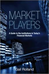 Market Players: A Guide to the Institutions in Today's Financial Markets - Rolland, Gail