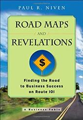 Roadmaps and Revelations: Finding the Road to Business Success on Route 101 - Niven, Paul R.