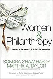 Women and Philanthropy: Boldly Shaping a Better World - Shaw-Hardy, Sondra / Taylor, Martha A. / Beaudoin-Schwartz, Buffy