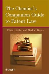 The Chemist's Companion Guide to Patent Law - Miller, Chris P. / Evans, Mark J.