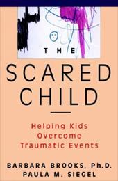 The Scared Child: Helping Kids Overcome Traumatic Events - Brooks, Barbara / Siegel, Paula M.