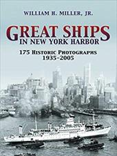 Great Ships in New York Harbor: 175 Historic Photographs, 1935-2005 - Miller, William Hughes