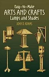 Easy-To-Make Arts and Crafts Lamps and Shades - Adams, John Duncan