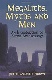 Megaliths, Myths and Men: An Introduction to Astro-Archaeology - Lancaster Brown, Peter / Brown, Peter Lancaster