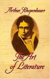 The Art of Literature - Schopenhauer, Arthur / Saunders, T. Bailey