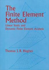 The Finite Element Method: Linear Static and Dynamic Finite Element Analysis - Hughes, Thomas J. R. / Hughes, Ted