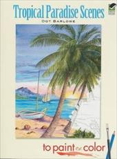 Tropical Paradise Scenes to Paint or Color - Barlowe, Dot