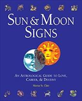 Sun & Moon Signs: An Astrological Guide to Love, Career, & Destiny - St Clair, Marisa