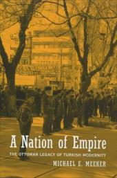 A Nation of Empire: The Ottoman Legacy of Turkish Modernity - Meeker, Michael E.
