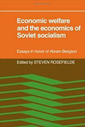 Economic Welfare and the Economics of Soviet Socialism: Essays in Honor of Abram Bergson - Rosefielde, Steven / Bergson, Abram