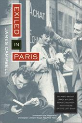 Exiled in Paris: Richard Wright, James Baldwin, Samuel Beckett, and Others on the Left Bank - Campbell, James