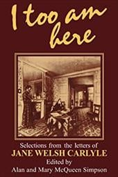 I Too Am Here: Selections from the Letters of Jane Welsh Carlyle - Carlyle, Jane Welsh / Simpson, Alan / McQueen Simpson, Mary