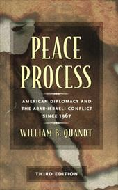 Peace Process: American Diplomacy and the Arab-Israeli Conflict Since 1967 - Quandt, William B.