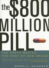 The $800 Million Dollar Pill: The Truth Behind the Cost of New Drugs - Goozner, Merrill