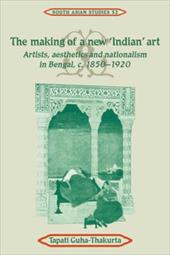 The Making of a New 'Indian' Art: Artists, Aesthetics and Nationalism in Bengal, C.1850 1920 - Guha-Thakurta, Tapati