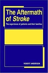 The Aftermath of Stroke: The Experience of Patients and Their Families - Anderson, Robert / Anderson, Robert / Anderson, Robert