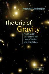 The Grip of Gravity: The Quest to Understand the Laws of Motion and Gravitation - Gondhalekar, Prabhakar