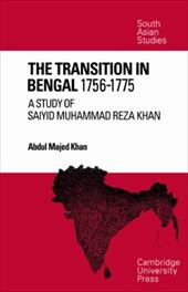 The Transition in Bengal, 1756 75: A Study of Saiyid Muhammad Reza Khan - Khan, Abdul Majed