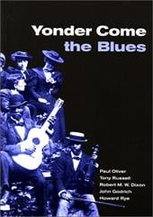Yonder Come the Blues: The Evolution of a Genre - Oliver, Paul / Russell, Tony / Dixon, Robert M. W.